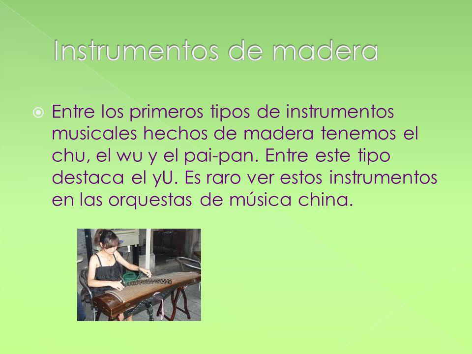 Entre los primeros tipos de instrumentos musicales hechos de madera tenemos el chu, el wu y el pai-pan. Entre este tipo destaca el yU. Es raro ver est