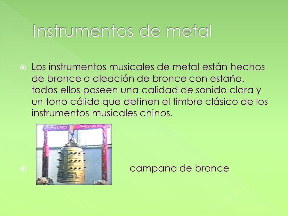 Los instrumentos musicales de metal están hechos de bronce o aleación de bronce con estaño. todos ellos poseen una calidad de sonido clara y un tono c