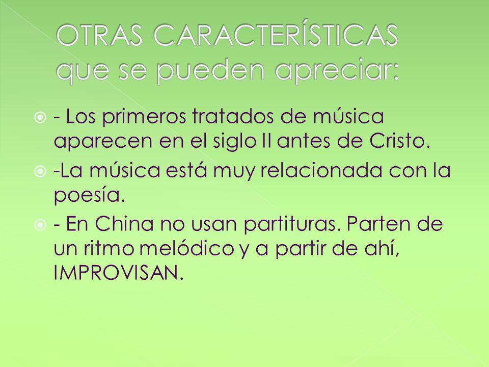 - Los primeros tratados de música aparecen en el siglo II antes de Cristo. -La música está muy relacionada con la poesía. - En China no usan partitura