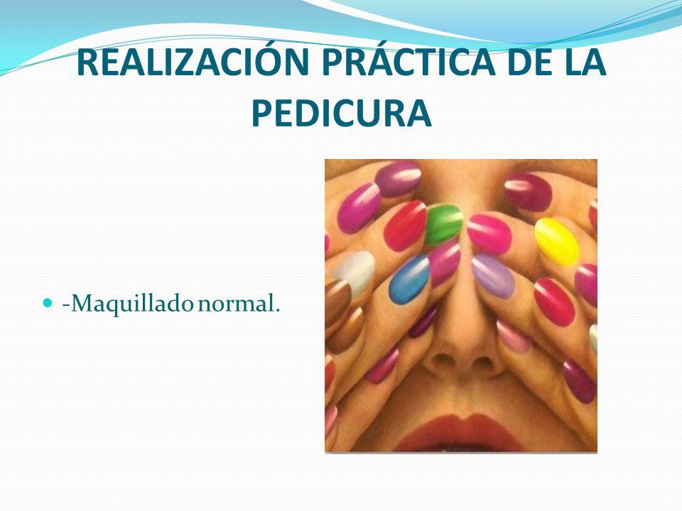 REALIZACIÓN PRÁCTICA DE LA PEDICURA -Maquillado normal.