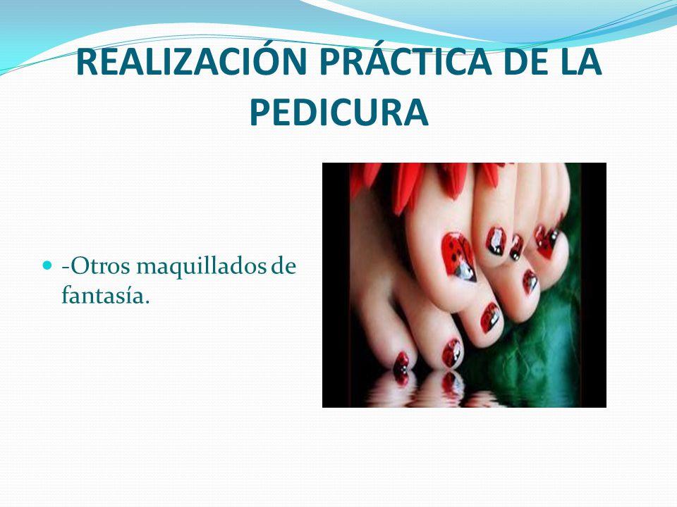 REALIZACIÓN PRÁCTICA DE LA PEDICURA -Otros maquillados de fantasía.