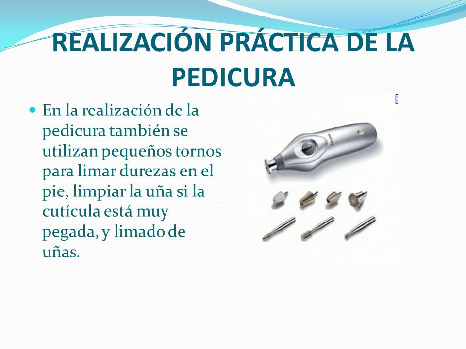 En la realización de la pedicura también se utilizan pequeños tornos para limar durezas en el pie, limpiar la uña si la cutícula está muy pegada, y li