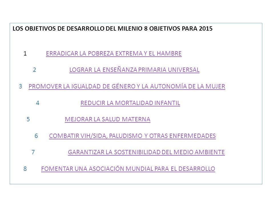 LOS OBJETIVOS DE DESARROLLO DEL MILENIO 8 OBJETIVOS PARA 2015 1 ERRADICAR LA POBREZA EXTREMA Y EL HAMBREERRADICAR LA POBREZA EXTREMA Y EL HAMBRE 2 LOG