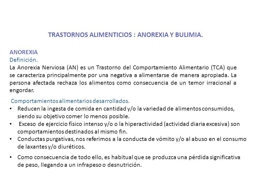 TRASTORNOS ALIMENTICIOS : ANOREXIA Y BULIMIA. ANOREXIA Definición. La Anorexia Nerviosa (AN) es un Trastorno del Comportamiento Alimentario (TCA) que