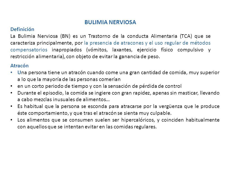 BULIMIA NERVIOSA Definición La Bulimia Nerviosa (BN) es un Trastorno de la conducta Alimentaria (TCA) que se caracteriza principalmente, por la presen
