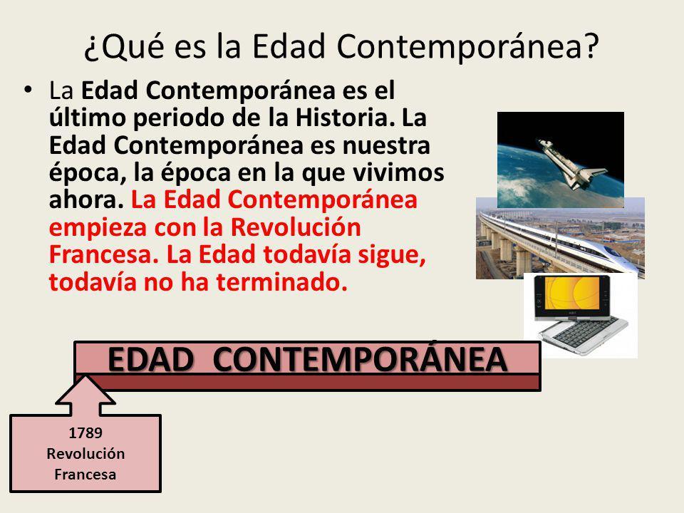 ¿Qué es la Edad Contemporánea.La Edad Contemporánea es el último periodo de la Historia.