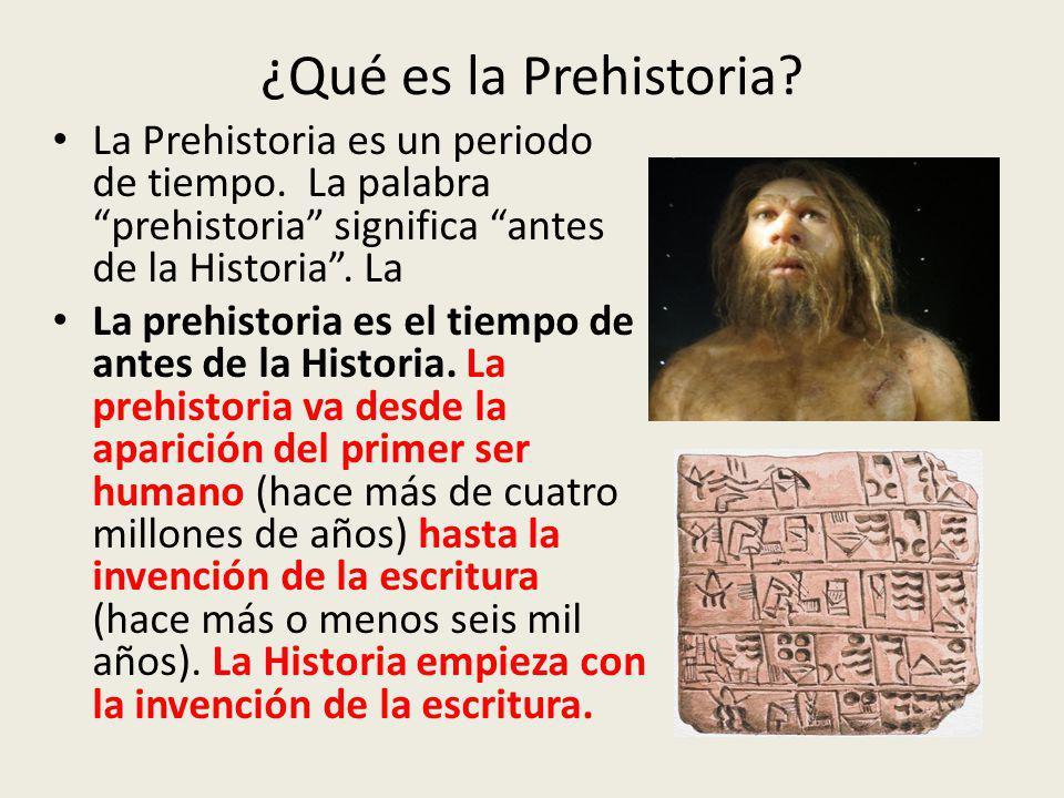 ¿Qué es la Prehistoria.La Prehistoria es un periodo de tiempo.