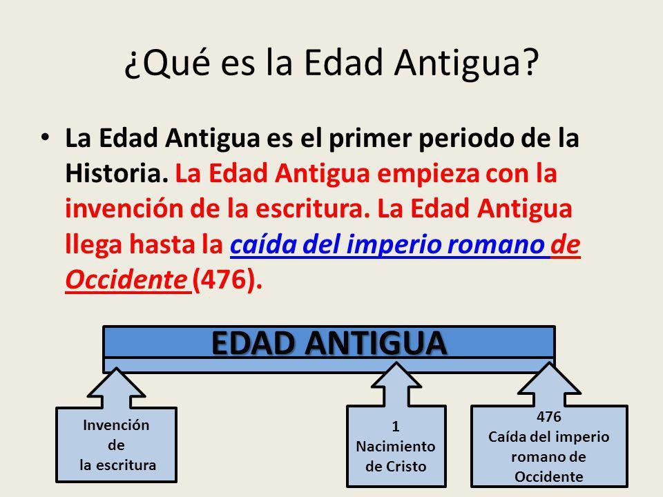 ¿Qué es la Edad Antigua.La Edad Antigua es el primer periodo de la Historia.