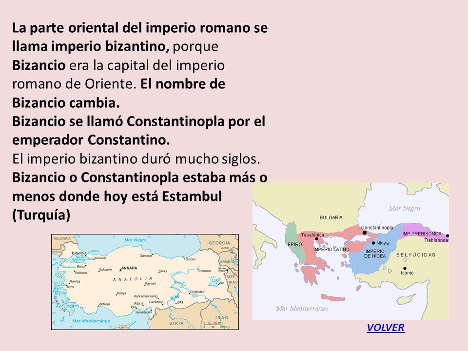 La parte oriental del imperio romano se llama imperio bizantino, porque Bizancio era la capital del imperio romano de Oriente.