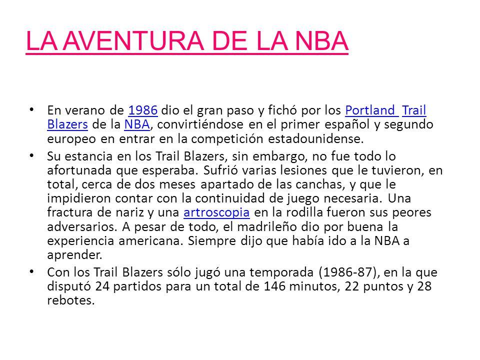 LA AVENTURA DE LA NBA En verano de 1986 dio el gran paso y fichó por los Portland Trail Blazers de la NBA, convirtiéndose en el primer español y segun