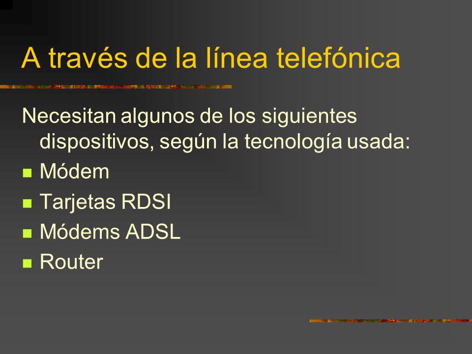 A través de la línea telefónica Necesitan algunos de los siguientes dispositivos, según la tecnología usada: Módem Tarjetas RDSI Módems ADSL Router