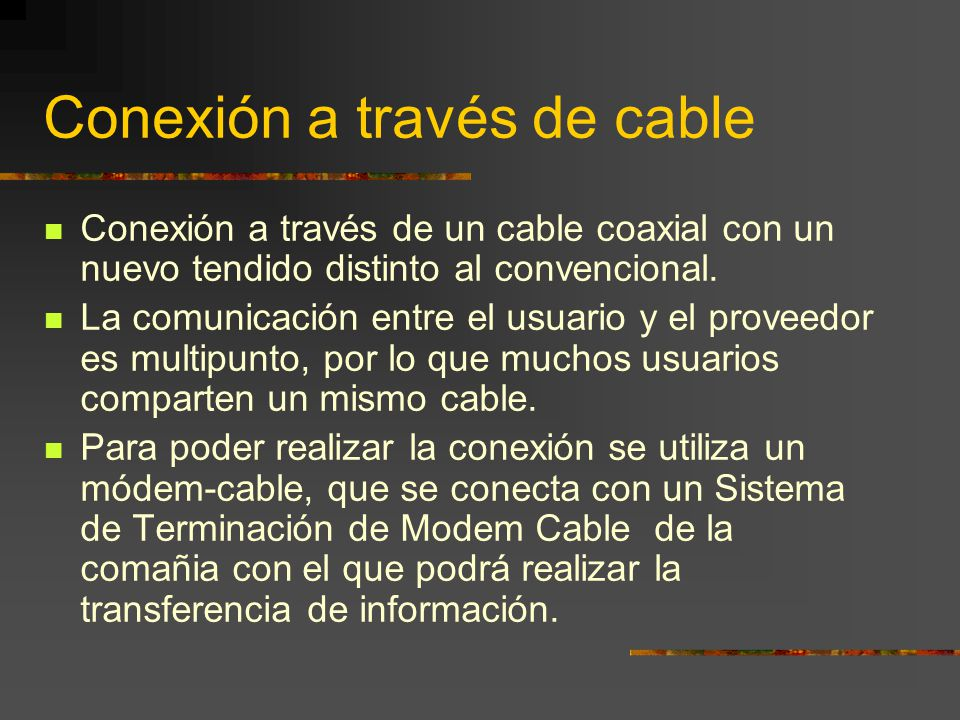 Conexión a través de cable Conexión a través de un cable coaxial con un nuevo tendido distinto al convencional. La comunicación entre el usuario y el