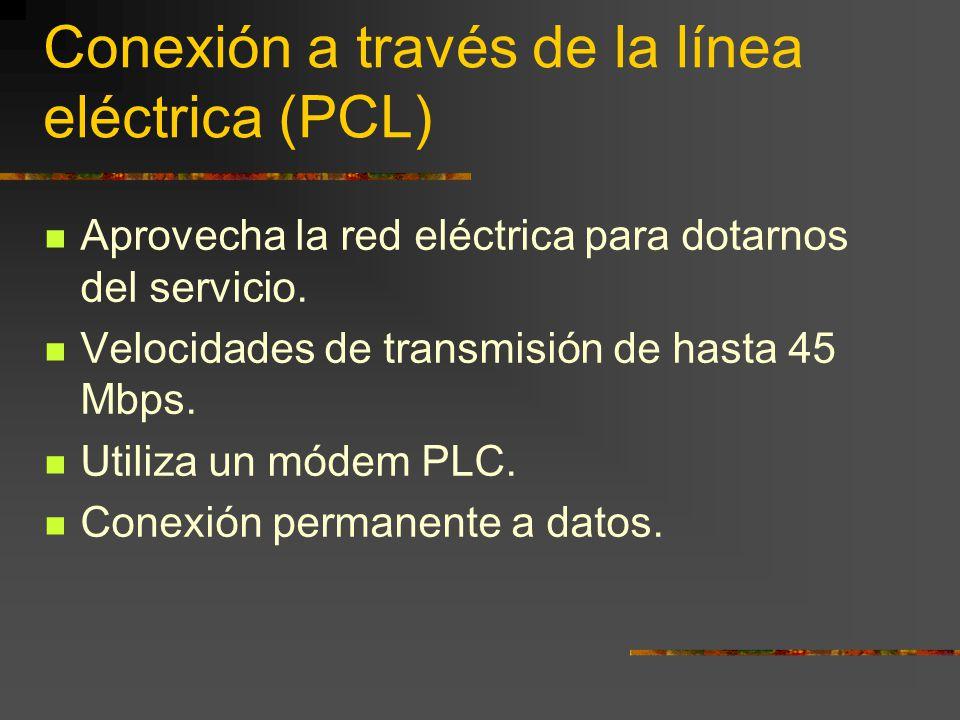 Conexión a través de la línea eléctrica (PCL) Aprovecha la red eléctrica para dotarnos del servicio. Velocidades de transmisión de hasta 45 Mbps. Util