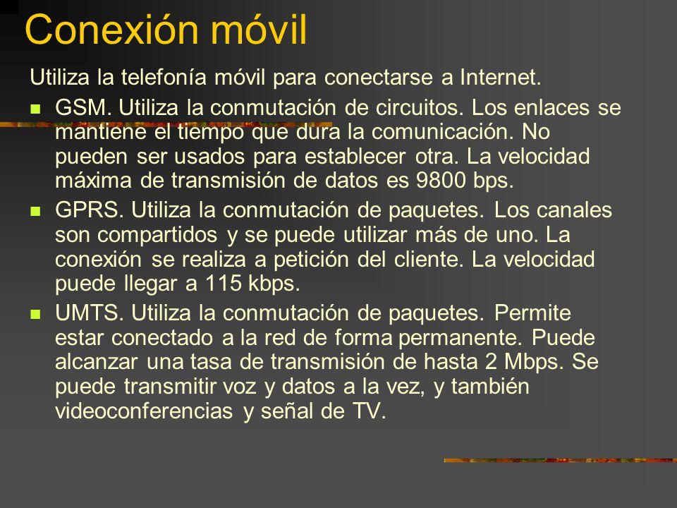 Conexión móvil Utiliza la telefonía móvil para conectarse a Internet. GSM. Utiliza la conmutación de circuitos. Los enlaces se mantiene el tiempo que