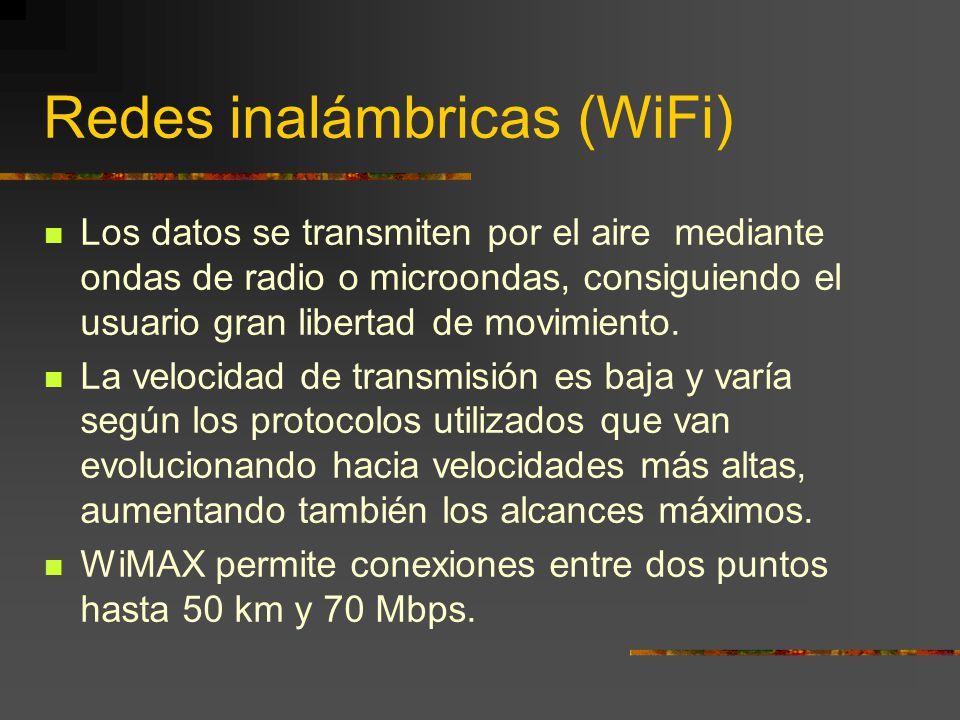 Redes inalámbricas (WiFi) Los datos se transmiten por el aire mediante ondas de radio o microondas, consiguiendo el usuario gran libertad de movimient
