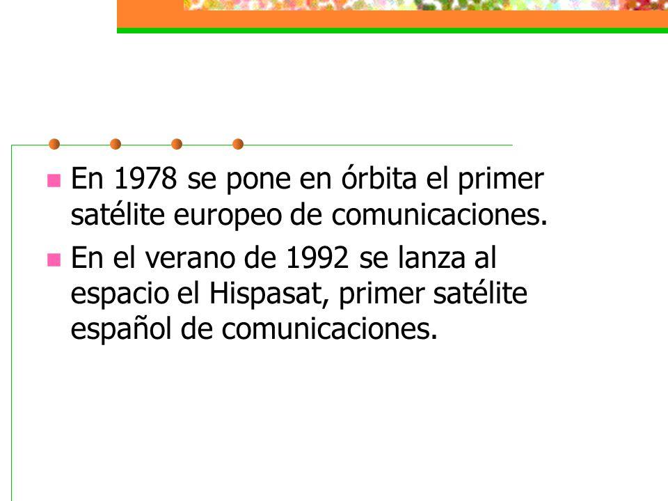 En 1978 se pone en órbita el primer satélite europeo de comunicaciones. En el verano de 1992 se lanza al espacio el Hispasat, primer satélite español