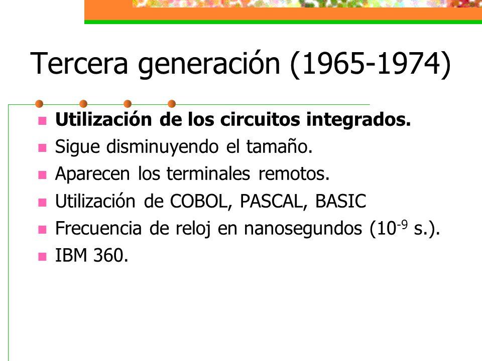 Tercera generación (1965-1974) Utilización de los circuitos integrados. Sigue disminuyendo el tamaño. Aparecen los terminales remotos. Utilización de