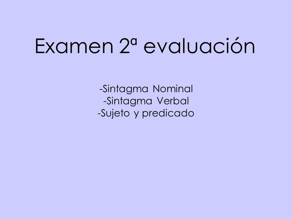 Examen 2ª evaluación -Sintagma Nominal -Sintagma Verbal -Sujeto y predicado