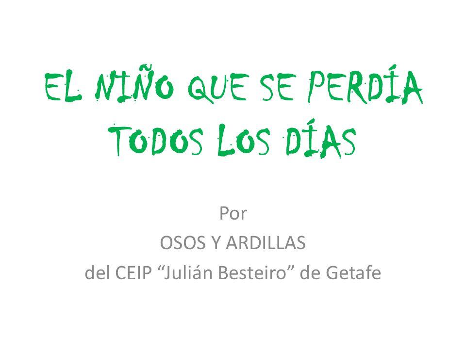 EL NIÑO QUE SE PERDÍA TODOS LOS DÍAS Por OSOS Y ARDILLAS del CEIP Julián Besteiro de Getafe