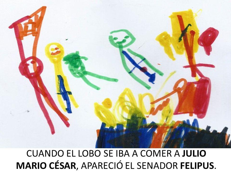 CUANDO EL LOBO SE IBA A COMER A JULIO MARIO CÉSAR, APARECIÓ EL SENADOR FELIPUS.
