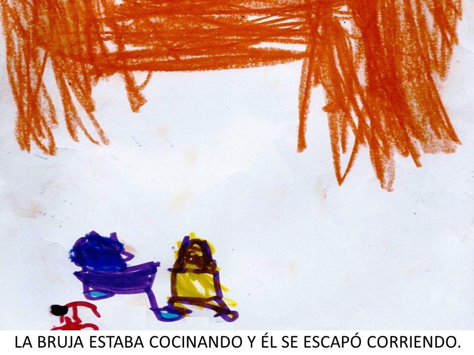 LA BRUJA ESTABA COCINANDO Y ÉL SE ESCAPÓ CORRIENDO.