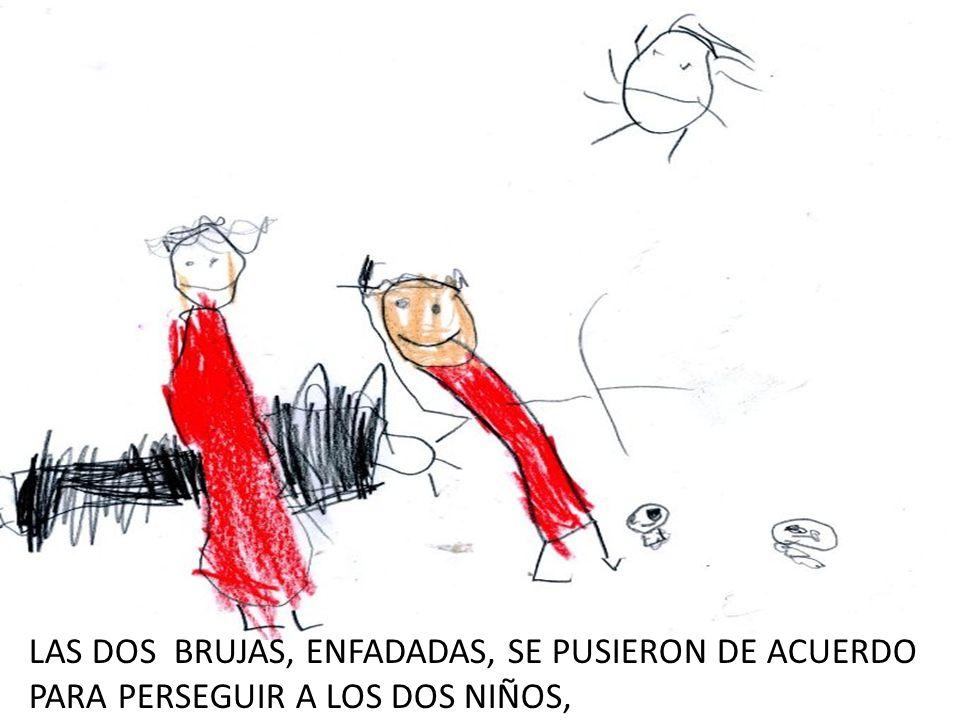 LAS DOS BRUJAS, ENFADADAS, SE PUSIERON DE ACUERDO PARA PERSEGUIR A LOS DOS NIÑOS,