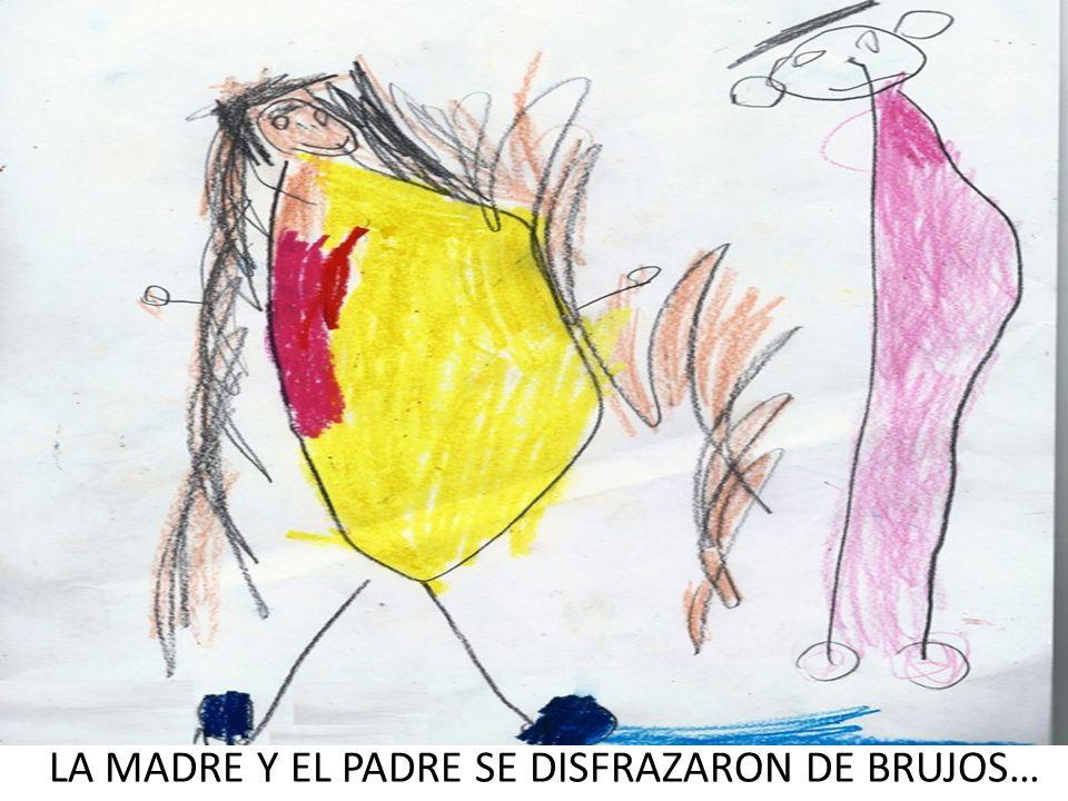 LA MADRE Y EL PADRE SE DISFRAZARON DE BRUJOS…