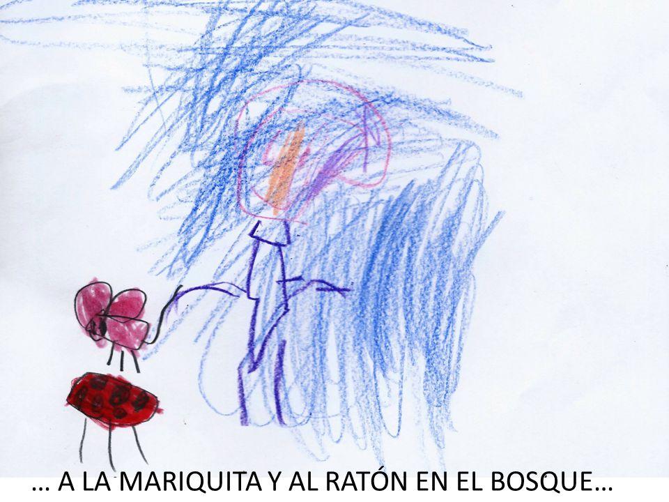 … A LA MARIQUITA Y AL RATÓN EN EL BOSQUE…