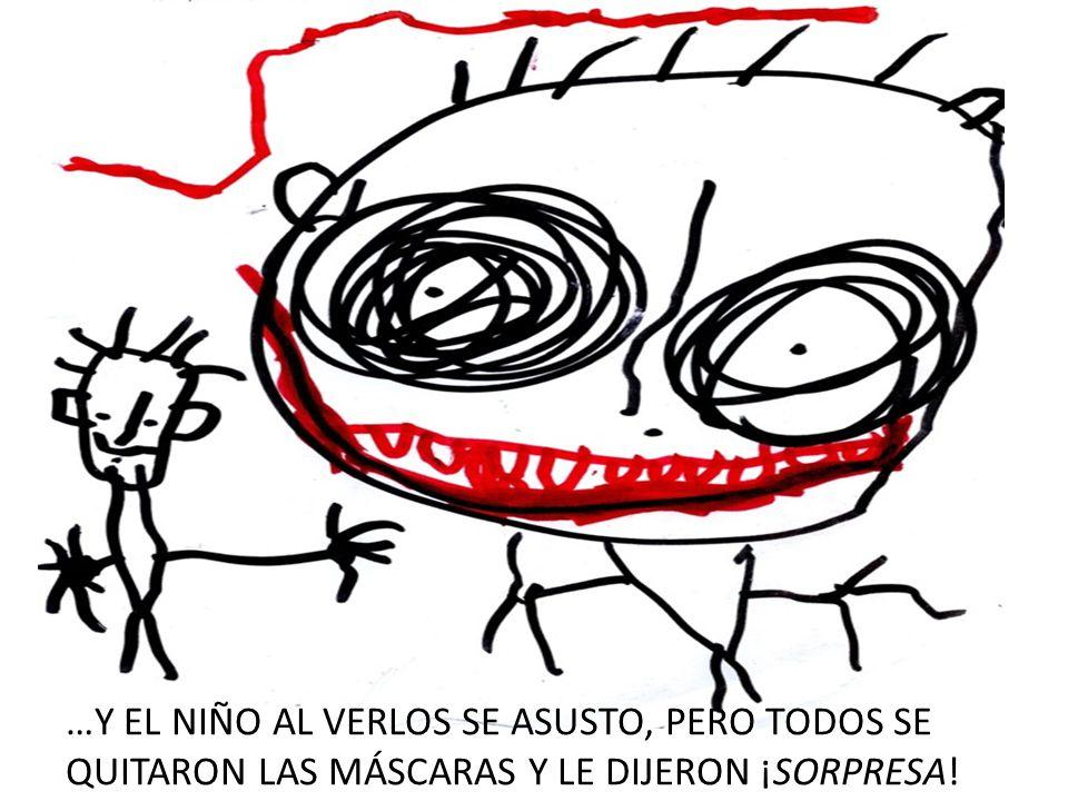 …Y EL NIÑO AL VERLOS SE ASUSTO, PERO TODOS SE QUITARON LAS MÁSCARAS Y LE DIJERON ¡SORPRESA!
