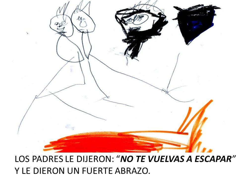 LOS PADRES LE DIJERON: NO TE VUELVAS A ESCAPAR Y LE DIERON UN FUERTE ABRAZO.