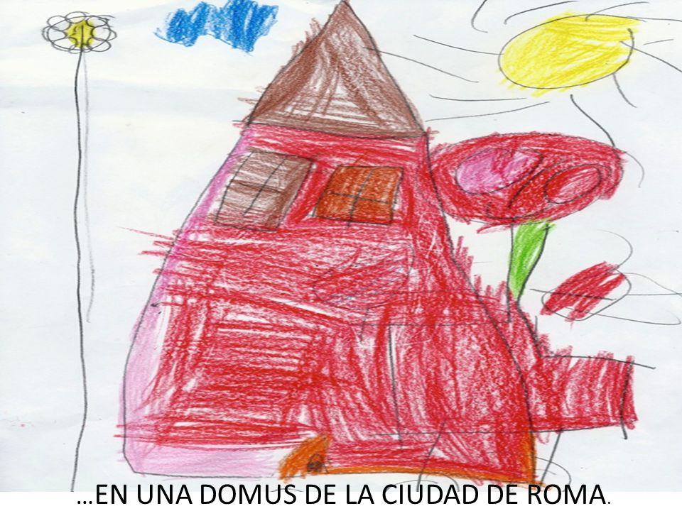… EN UNA DOMUS DE LA CIUDAD DE ROMA.