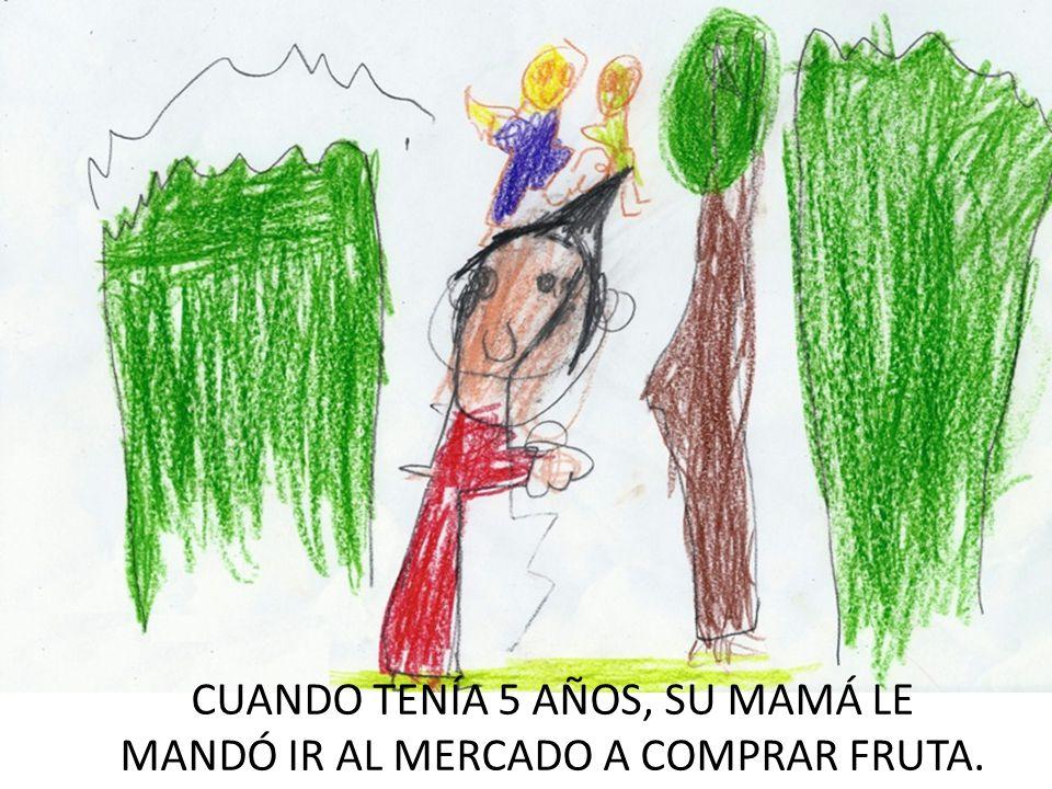 CUANDO TENÍA 5 AÑOS, SU MAMÁ LE MANDÓ IR AL MERCADO A COMPRAR FRUTA.