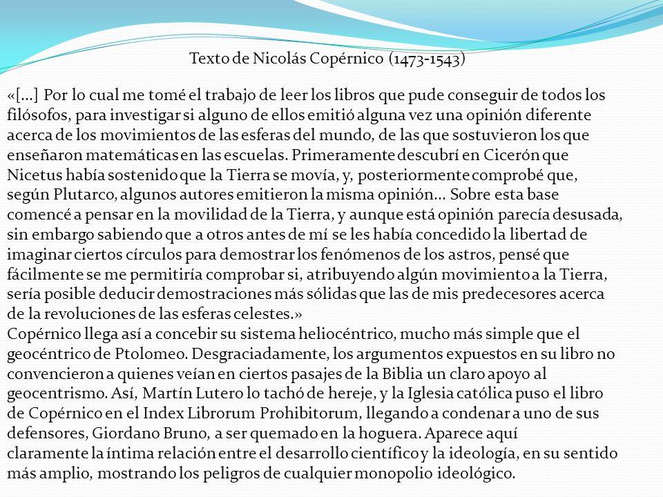 Texto de Nicolás Copérnico(1473-1543) «[...] Por lo cual me tomé el trabajo de leer los libros que pude conseguir de todos los filósofos, para investi
