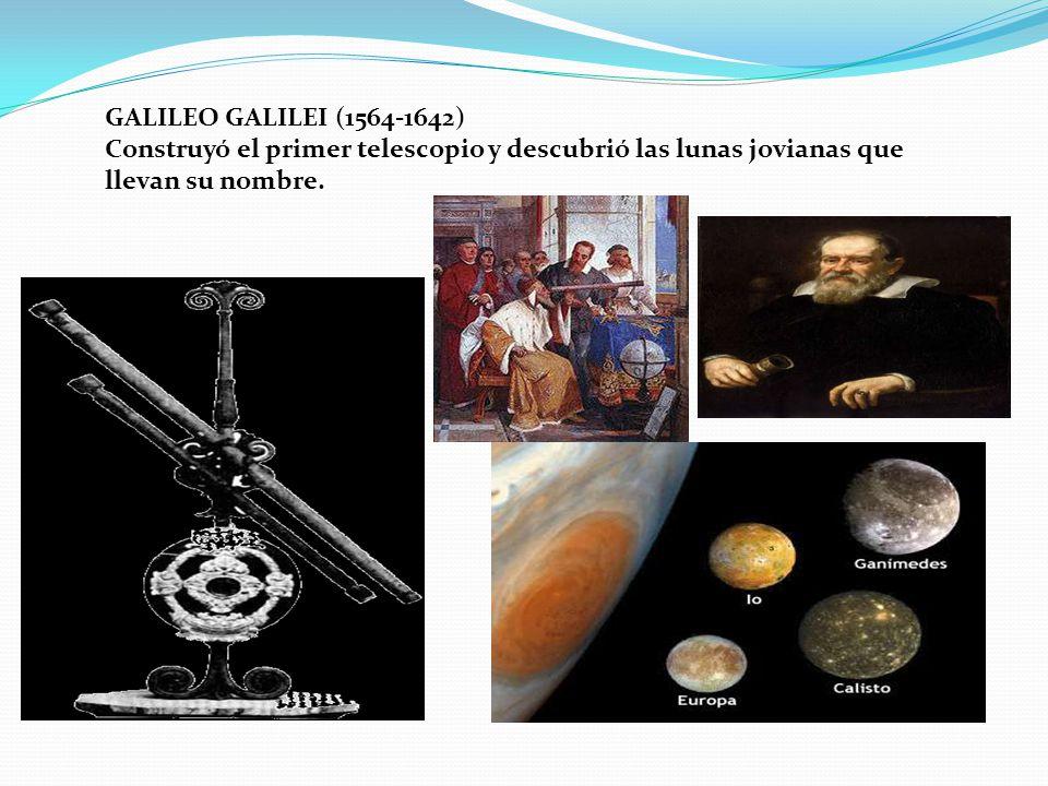 GALILEO GALILEI (1564-1642) Construyó el primer telescopio y descubrió las lunas jovianas que llevan su nombre.