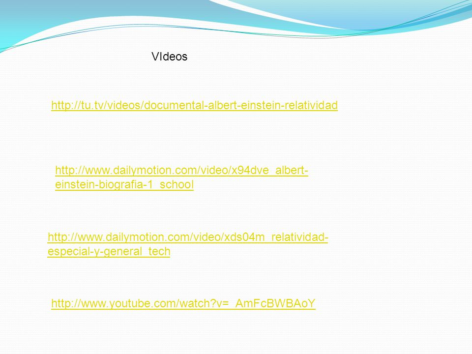 http://tu.tv/videos/documental-albert-einstein-relatividad VIdeos http://www.dailymotion.com/video/x94dve_albert- einstein-biografia-1_school http://w