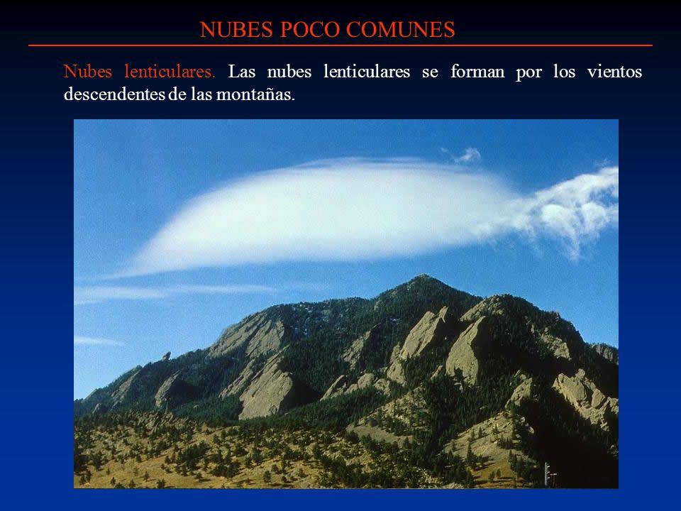 NUBES POCO COMUNES Nubes lenticulares. Las nubes lenticulares se forman por los vientos descendentes de las montañas.