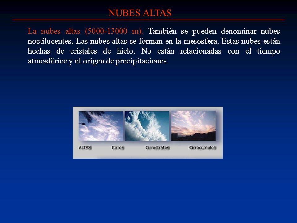 NUBES ALTAS La nubes altas (5000-13000 m). También se pueden denominar nubes noctilucentes. Las nubes altas se forman en la mesosfera. Estas nubes est