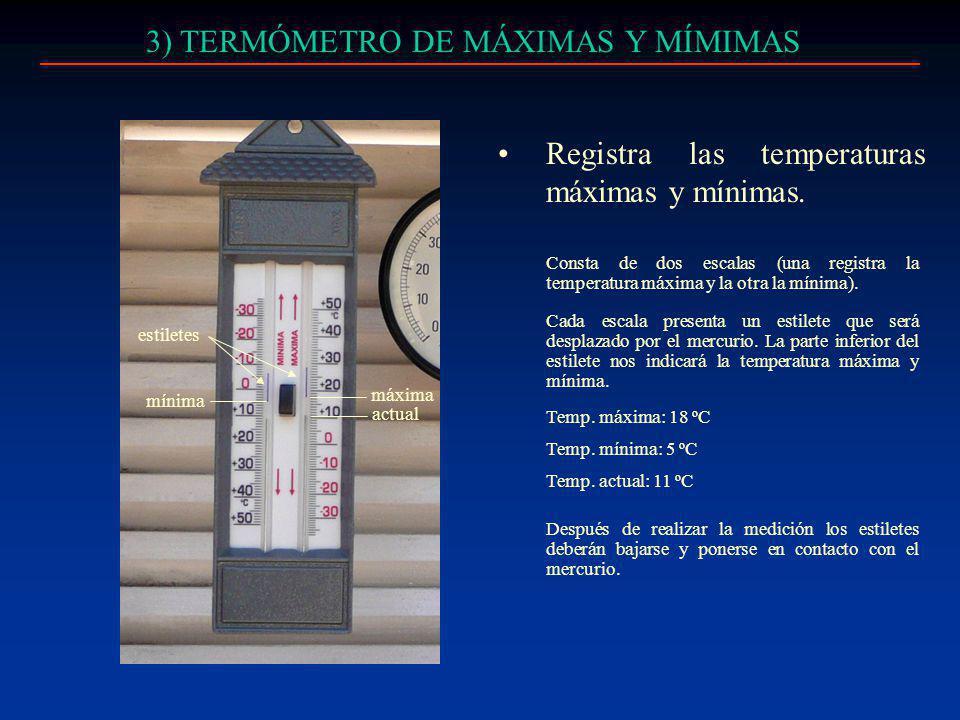 3) TERMÓMETRO DE MÁXIMAS Y MÍMIMAS Registra las temperaturas máximas y mínimas. Pluviómetro Consta de dos escalas (una registra la temperatura máxima