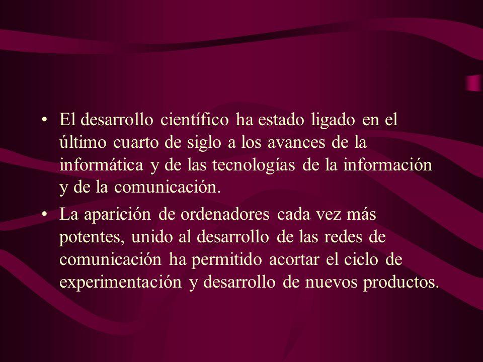 El desarrollo científico ha estado ligado en el último cuarto de siglo a los avances de la informática y de las tecnologías de la información y de la