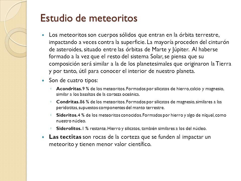 Estudio de meteoritos Los meteoritos son cuerpos sólidos que entran en la órbita terrestre, impactando a veces contra la superficie. La mayoría proced
