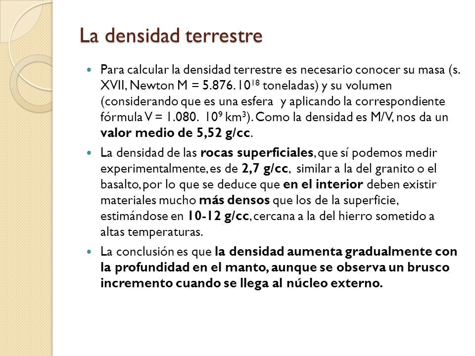La densidad terrestre Para calcular la densidad terrestre es necesario conocer su masa (s. XVII, Newton M = 5.876. 10 18 toneladas) y su volumen (cons