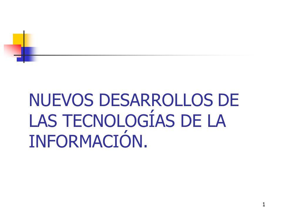 1 NUEVOS DESARROLLOS DE LAS TECNOLOGÍAS DE LA INFORMACIÓN.