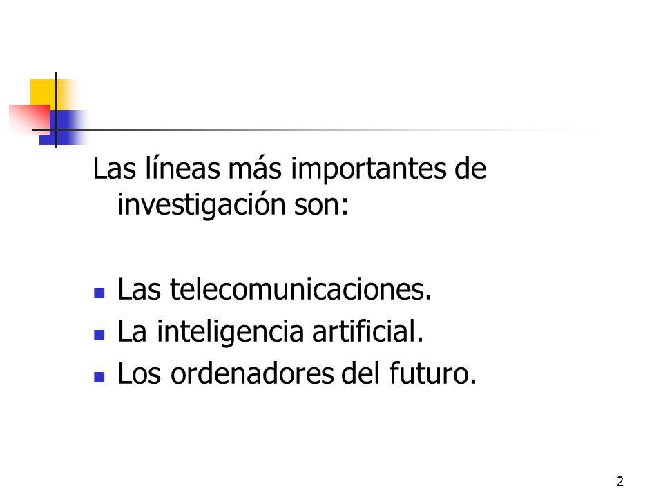 2 Las líneas más importantes de investigación son: Las telecomunicaciones.