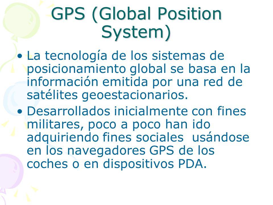GPS (Global Position System) La tecnología de los sistemas de posicionamiento global se basa en la información emitida por una red de satélites geoest