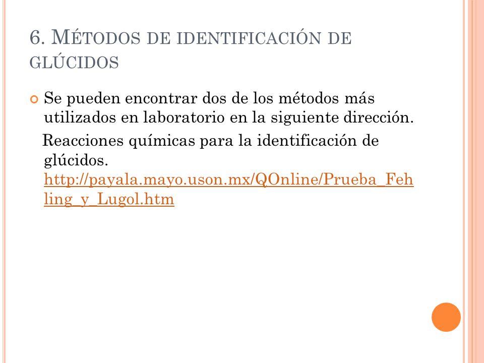 6. M ÉTODOS DE IDENTIFICACIÓN DE GLÚCIDOS Se pueden encontrar dos de los métodos más utilizados en laboratorio en la siguiente dirección. Reacciones q
