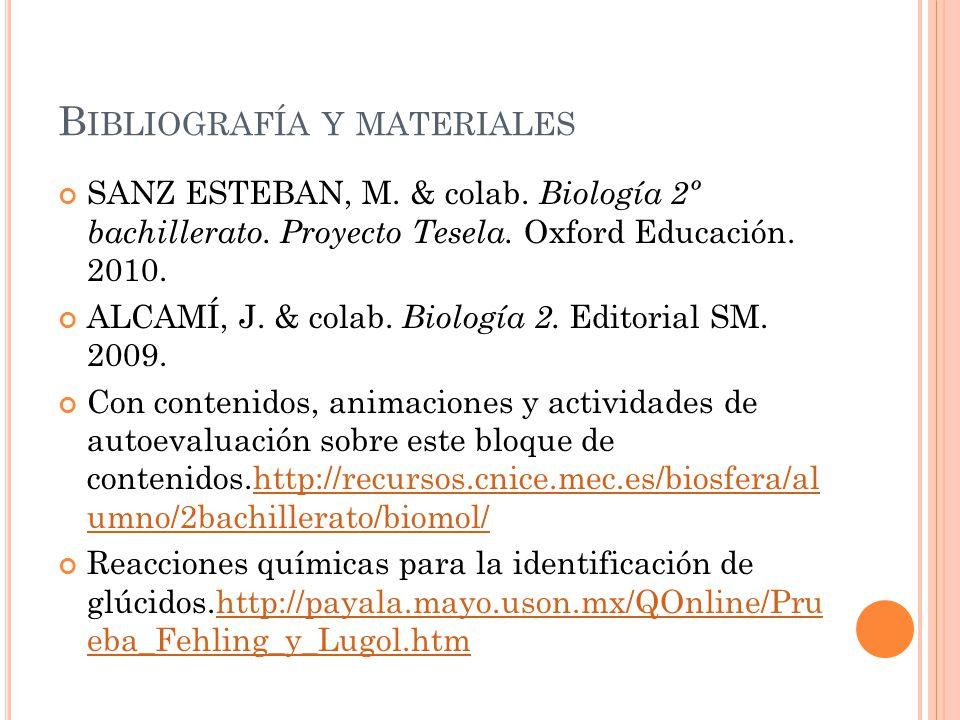 B IBLIOGRAFÍA Y MATERIALES SANZ ESTEBAN, M. & colab. Biología 2º bachillerato. Proyecto Tesela. Oxford Educación. 2010. ALCAMÍ, J. & colab. Biología 2