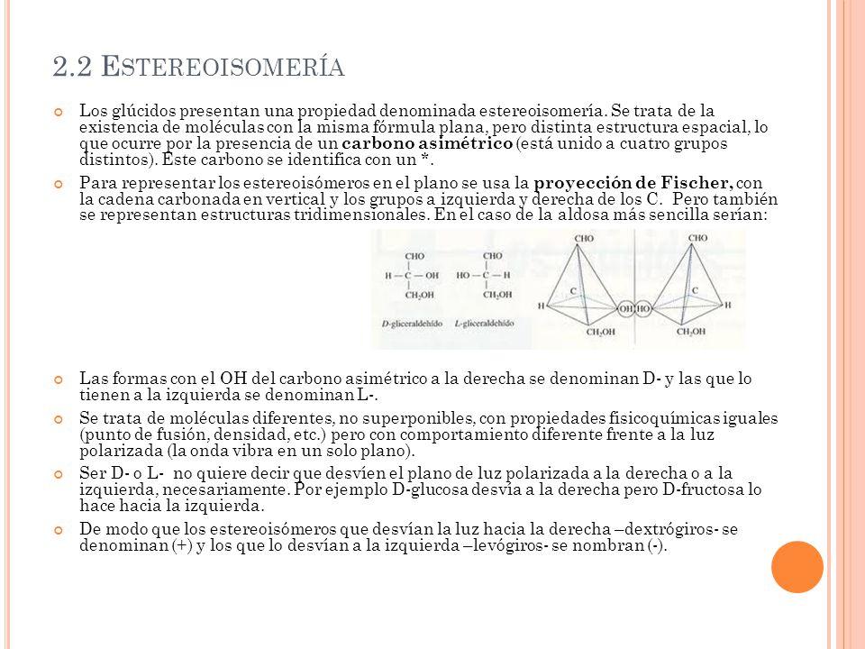 2.2 E STEREOISOMERÍA Los glúcidos presentan una propiedad denominada estereoisomería. Se trata de la existencia de moléculas con la misma fórmula plan