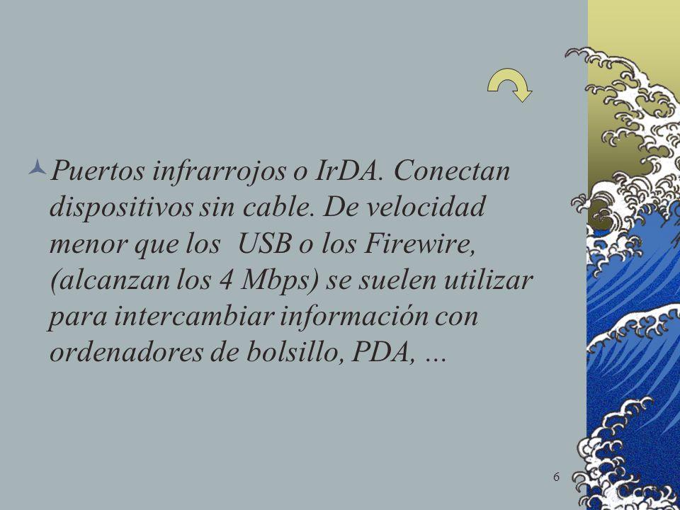 6 Puertos infrarrojos o IrDA. Conectan dispositivos sin cable. De velocidad menor que los USB o los Firewire, (alcanzan los 4 Mbps) se suelen utilizar
