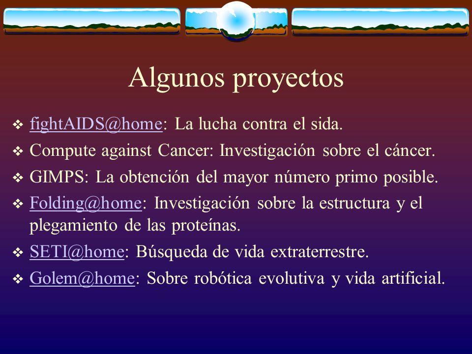 Algunos proyectos fightAIDS@home: La lucha contra el sida. fightAIDS@home Compute against Cancer: Investigación sobre el cáncer. GIMPS: La obtención d