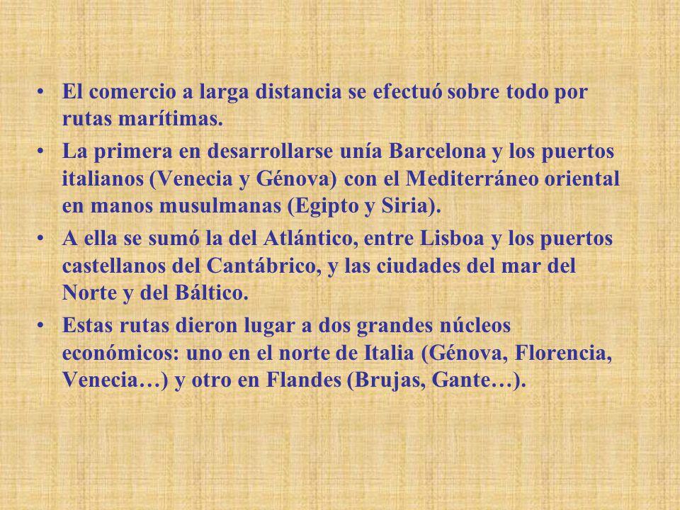 El comercio a larga distancia se efectuó sobre todo por rutas marítimas. La primera en desarrollarse unía Barcelona y los puertos italianos (Venecia y